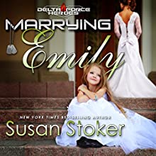 Marrying Emily: Delta Force Heroes, Book 4 Audiobook by Susan Stoker Narrated by Stella Bloom