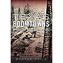 Texas Boomtowns: A History of Blood and Oil