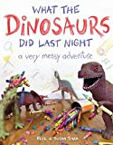 What the Dinosaurs Did Last Night: A Very Messy Adventure (What the Dinosaurs Did (1))