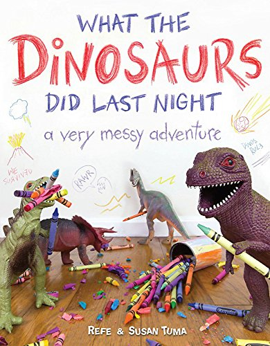 What the Dinosaurs Did Last Night: A Very Messy Adventure