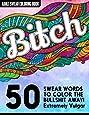 B*tch: Adult Swear Words Coloring Book: 50 Vulgar Swear Words to Color the Bullsh*t Away!