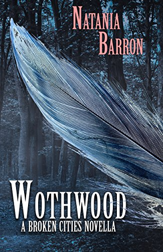 Wothwood: A Broken Cities Novella by [Barron, Natania]