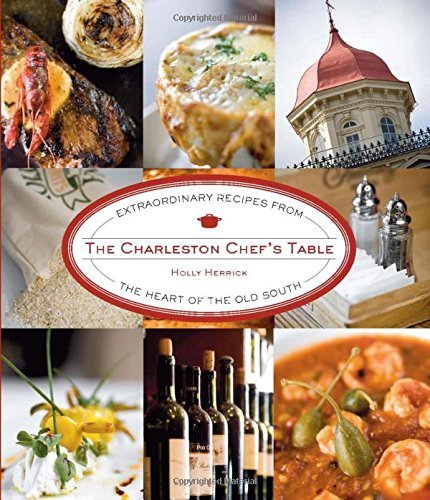Charleston Chef's Table: Extraordinary Recipes From The Heart Of The Old South by Holly Herrick (2009-12-22) (Charleston Chefs Table compare prices)