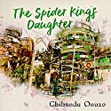 The Spider King's Daughter Audiobook by Chibundu Onuzo Narrated by Samuel Clifford, Nneka Okoye