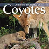 Exploring the World of Coyotes, Tracy C. Read, 1554077958