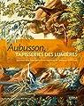 Aubusson, tapisserie des Lumières : Splendeurs de la Manufacture Royale, fournisseur de l'Europe du XVIIIe siècle par Snoeck