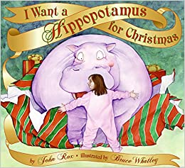 I Want A Hippopotamus For Christmas Lyrics.I Want A Hippopotamus For Christmas John Rox Bruce Whatley
