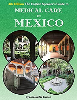 The English Speaker's Guide to Medical Care in Mexico (The English Speakers Guide Book 1) by [Paxson, Monica Rix]