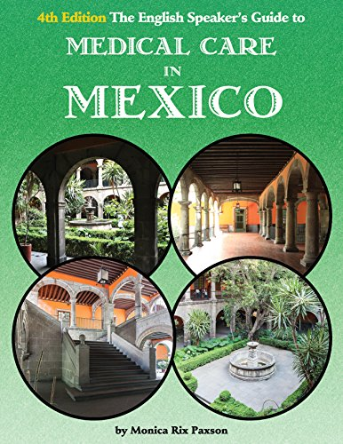 The English Speaker's Guide to Medical Care in Mexico (The English Speakers Guide Book 1)