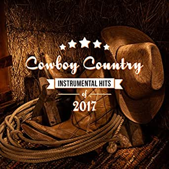 Cowboy Country Instrumental Hits Of 2017 Western Whisky Session