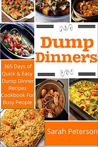 Dump Dinners 365 Days Of Quick And Easy Recipes Cookbook For Busy People