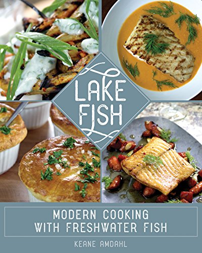 Lake Fish: Modern Cooking with Freshwater Fish by Keane Amdahl