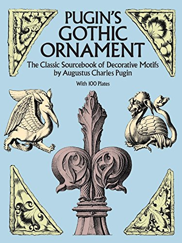 Pugin's Gothic Ornament: The Classic Sourcebook of Decorative Motifs with 100 Plates (Dover Pictorial Archive) Gothic Ornament