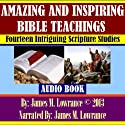 Amazing and Inspiring Bible Teachings: Fourteen Intriguing Scripture Studies Audiobook by James M. Lowrance Narrated by James M. Lowrance
