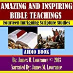 Amazing and Inspiring Bible Teachings: Fourteen Intriguing Scripture Studies | James M. Lowrance