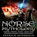 Norse Mythology: Thor, Odin, Loki, and the Other Gods and Heroes Audiobook by Patrick Auerbach Narrated by Steven Barnett