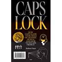 Caps Lock: How Capitalism Took Hold of Graphic Design, and How to Escape from It