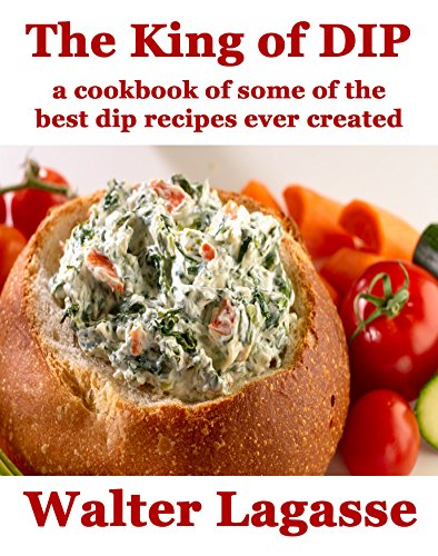 The King of Dip: a cookbook of some of the best dip recipes ever created (Walter Lagasse Cookbook Series) by [Lagasse, Walter]