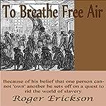 To Breathe Free Air: Shows No Mercy, Book 2 | Roger Erickson