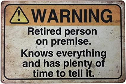 Tin Metal Sign for Home Yard Patio Man Cave Retired Person on Premise 8x12 Inch//20x30cm Funny Warning Sign