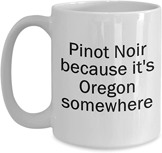 Funny Wine Coffee Mug Ceramic Tea Cup Funny Novelty Oregon Pinot Noir Related Gift Idea For Christmas Birthday Men Women