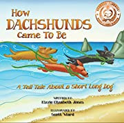 How Dachshunds Came To Be: A Tall Tale About a Short Long Dog (Tall Tales Book 1)