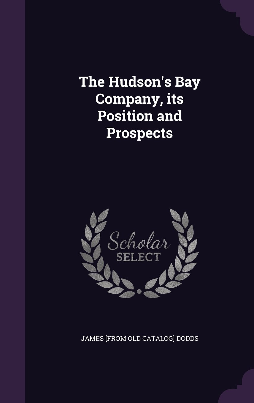 The Hudson's Bay Company, Its Position and Prospects ebook