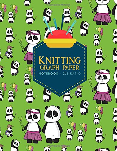Knitting Graph Paper Notebook - 2:3 Ratio: Knitters Graph Paper, Knitters Notebook, Blank Knitting Pattern Books, Cute Panda Cover (Knitting Graph Paper Notebooks) (Volume 67) ebook