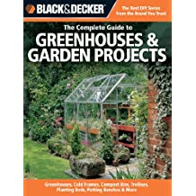 Black & Decker The Complete Guide to Greenhouses & Garden Projects (Black & Decker Complete Guide)