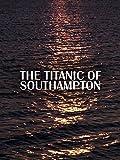 The Titanic of Southampton
