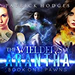 Pawns: The Wielders of Arantha, Book 1 | Patrick Hodges