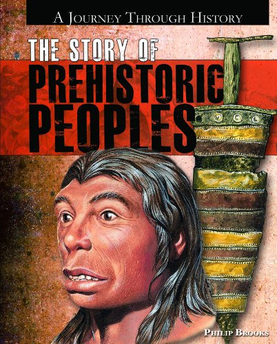 The Story of Prehistoric Peoples (A Journey Through History)