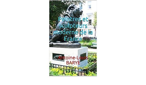 Peintres et sculpteurs moderne de la France: Antoine-Louis BARYE (French Edition) eBook: Gustave Planche: Amazon.es: Tienda Kindle