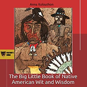 The Big Little Book of Native American Wit and Wisdom: Compiled from the First Fifteen Years of Panther's Lodge Audiobook