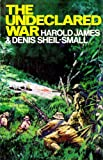 The Undeclared War, Harold James and Denis Sheil-Small, 087471074X