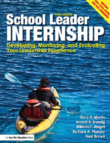 School Leader Internship: Developing, Monitoring, and Evaluating Your Leadership Experience