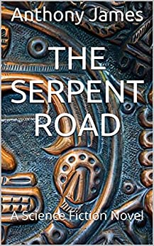 The Serpent Road: A Science Fiction Novel by [James, Anthony]