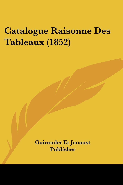 Read Online Catalogue Raisonne Des Tableaux (1852) (French Edition) PDF