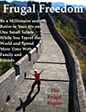 It is possible to live frugally, save and invest to achieve financial freedom, even with only one small salary.  This book will show you just how easy it can be.  Instead of scrimping for some distant goal, however, you can instead decide to pursue y...