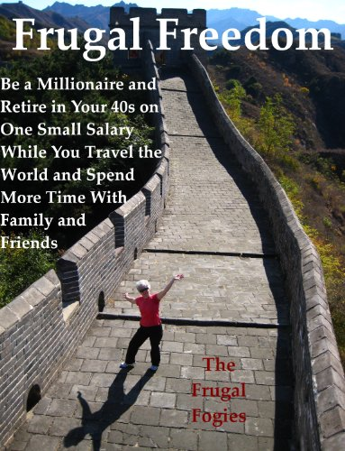 Frugal Freedom: Be a millionaire and retire in your 40s on one small salary while you travel the world and spend more time with family and friends by [The Frugal Fogies]