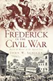 Frederick in the Civil War, John W. Schildt, 1609490789