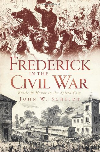Frederick in the Civil War: Battle and Honor in the Spired City (Civil War Series) pdf epub