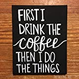 ''First I Drink The Coffee, Then I Do The Things'' Funny Canvas Sign