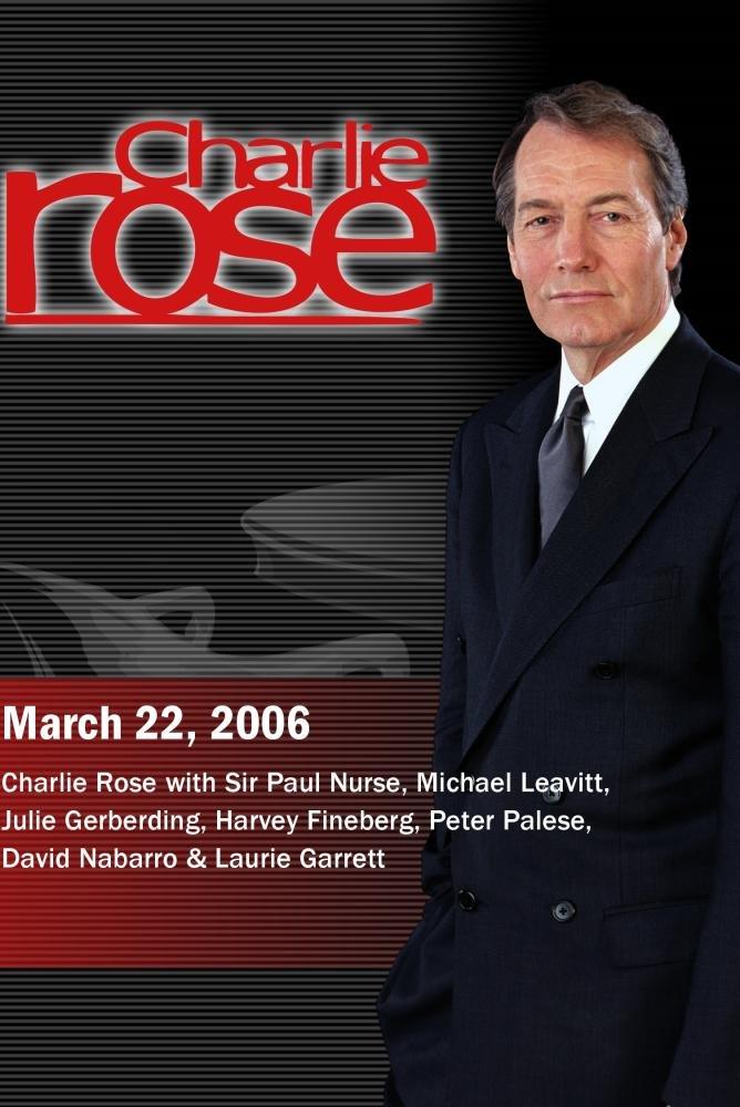 Charlie Rose with Sir Paul Nurse, Michael Leavitt, Julie Gerberding, Harvey Fineberg, Peter Palese, David Nabarro & Laurie Garrett (March 22, 2006)