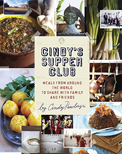 Cindy's Supper Club: Meals from Around the World to Share with Family and Friends by Cindy Pawlcyn