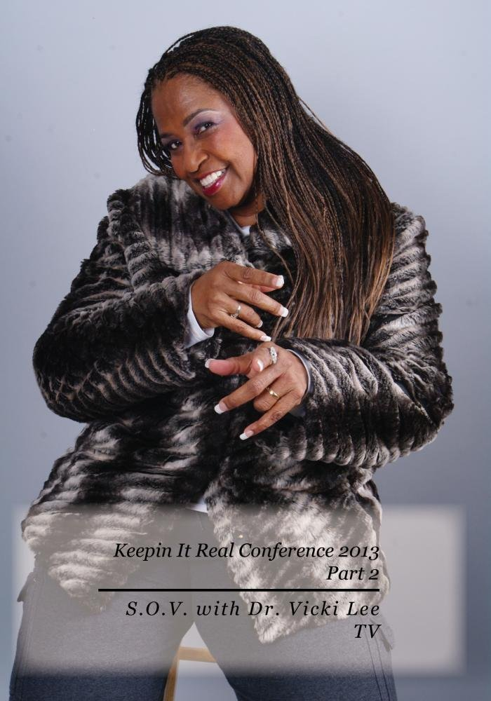 Keepin It Real Conference 2013 Part 2 - S.O.V. with Dr. Vicki Lee TV