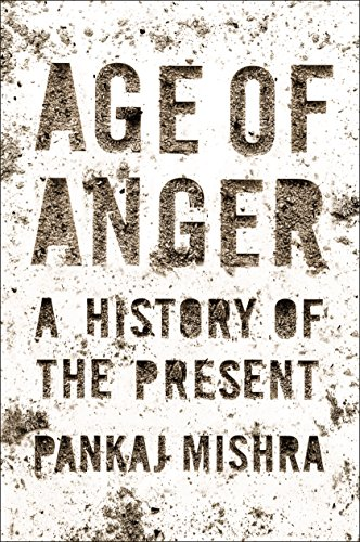 Age of Anger: A History of the Present by [Mishra, Pankaj]