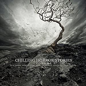 Chilling Horror Stories, Volume 1 Hörbuch von George Gordon Byron, Ambrose Bierce, M. R. James,  Saki Gesprochen von: Emma Hignett, Emma Topping, David Moore