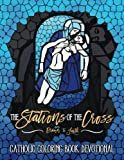 The Stations of the Cross: Catholic Coloring Book Devotional (Religious & Inspirational Bible Verse Coloring Books For Grown-Ups)