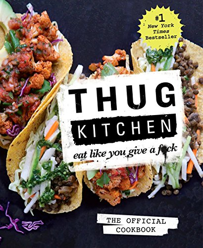 Thug Kitchen: The Official Cookbook: Eat Like You Give a F*ck (Thug Kitchen Cookbooks) (The Best Cookbook Ever)